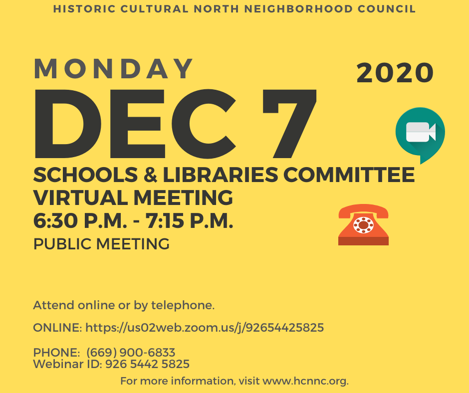 Monday, December 7, 2020 at 6:30 p.m. Schools & Libraries Committee Meeting, Historic Cultural North Neighborhood Council, Public Virtual Meeting. Visit hcnnc.org for more info.